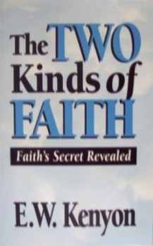 The Two Kinds of Faith by E.W. Kenyon