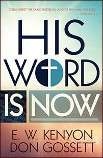 His Word Is Now by E.W. Kenyon and Don Gossett