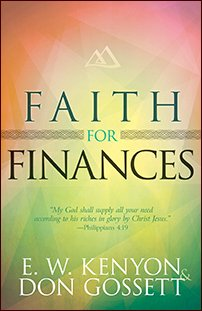 Faith for Finances by E.W. Kenyon and Don Gossett