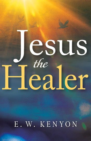 Jesus the Healer by E.W. Kenyon