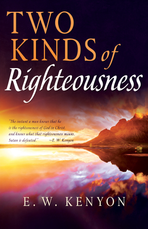 Two Kinds of Righteousness by E.W. Kenyon