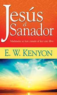 Jesús El Sanador por EW Kenyon