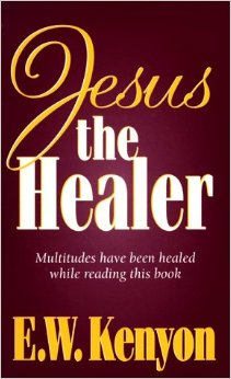 Jesus the Healer by E. W. Kenyon