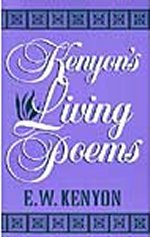 Kenyon's Living Poems by E. W. Kenyon