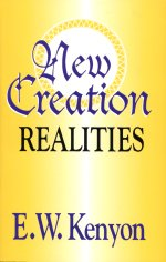 New Creation Realities by E. W. Kenyon