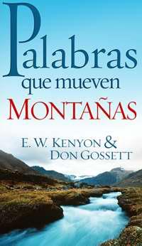 Palabras Que Mueven Montanas por EW Kenyon