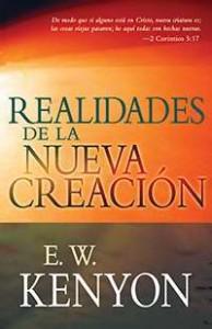 Realidades de la Nueva Creacion por EW Kenyon