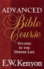 The Advanced Bible Course by E. W. Kenyon