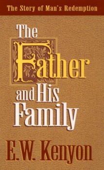 The Father and His Family by E. W. Kenyon