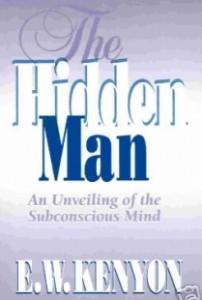 The Hidden Man by E. W. Kenyon