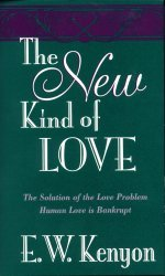 The New Kind of Love by E. W. Kenyon