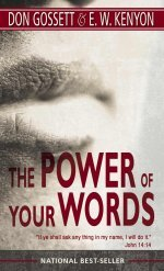 The Power of Your Words by E.W. Kenyon and Don Gossett