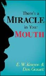 Theres A Miracle In Your Mouth by E. W. Kenyon