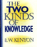 Two Kinds of Knowledge by E. W. Kenyon