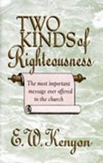 Two Kinds Of Righteousness by E. W. Kenyon