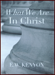 What We Are in Christ by E. W. Kenyon