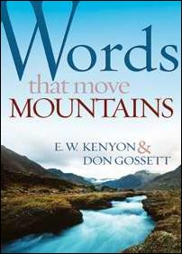 Words that move Mountains by E. W. Kenyon & Don Gossett